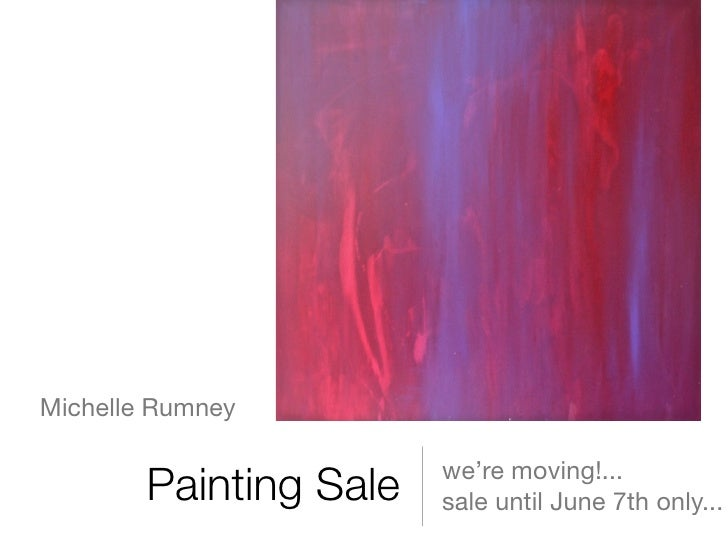 Michelle Rumney                         we're moving!...        Painting Sale        Painting Sale   sale until June 7th o...