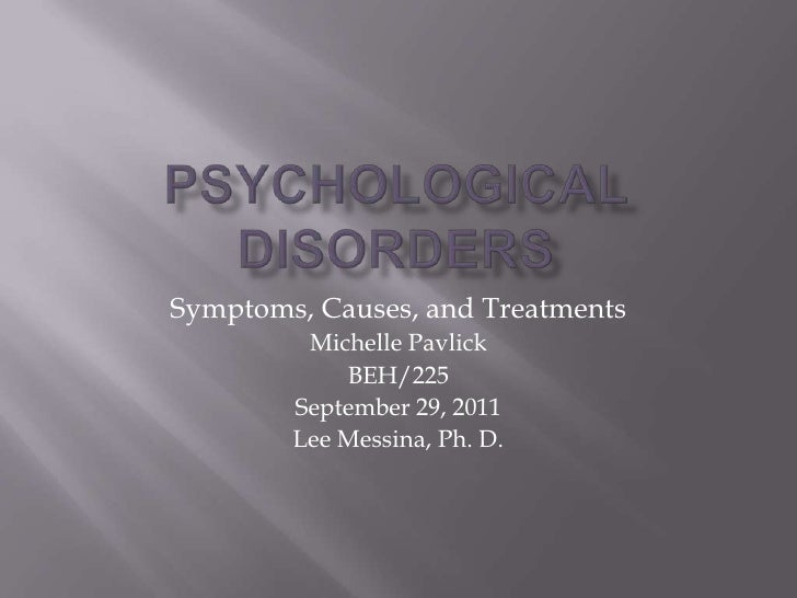 beh 225 psychological disorders presentation Slideshow presenting the psychological disorders to a college parent audience.