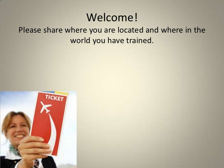 Welcome! Please share where you are located and where in the world you have trained.<br />