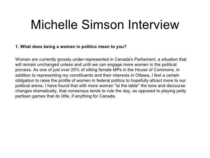 Michelle Simson Interview <ul><li>1. What does being a woman in politics mean to you? </li></ul><ul><li>Women are currentl...