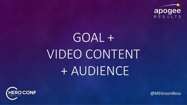 @MStinsonRoss GOAL + VIDEO CONTENT + AUDIENCE