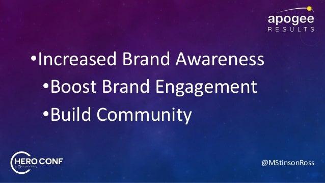 @MStinsonRoss •Increased Brand Awareness •Boost Brand Engagement •Build Community