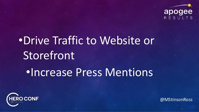 @MStinsonRoss •Drive Traffic to Website or Storefront •Increase Press Mentions