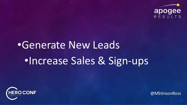 @MStinsonRoss •Generate New Leads •Increase Sales & Sign-ups