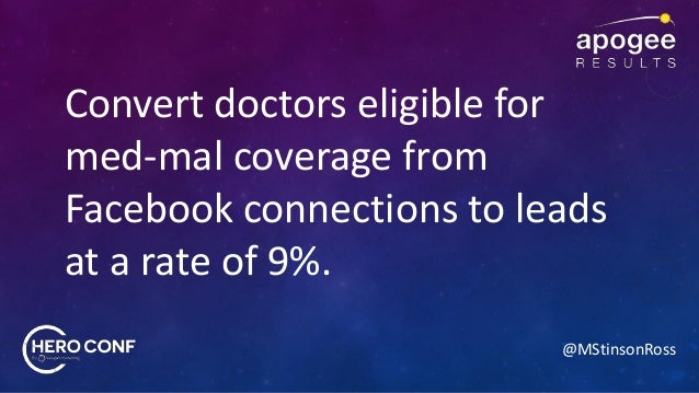 @MStinsonRoss Convert doctors eligible for med-mal coverage from Facebook connections to leads at a rate of 9%.