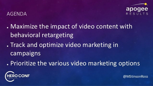 @MStinsonRoss AGENDA ● Maximize the impact of video content with behavioral retargeting ● Track and optimize video marketi...