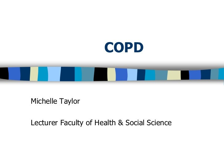 COPDMichelle TaylorLecturer Faculty of Health & Social Science