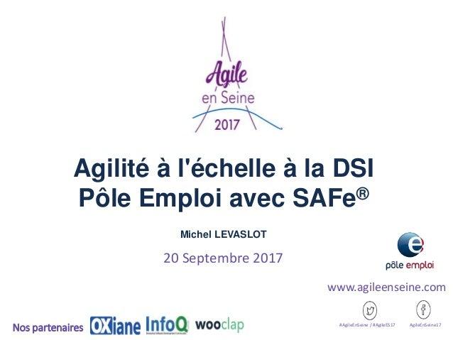 Agilité à l'échelle à la DSI Pôle Emploi avec SAFe® Michel LEVASLOT 20 Septembre 2017 #AgileEnSeine / #AgileES17 AgileEnSe...