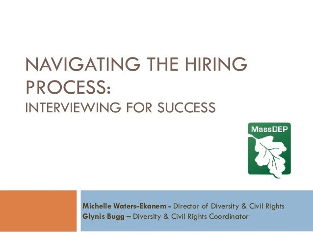 NAVIGATING THE HIRING PROCESS:  INTERVIEWING FOR SUCCESS Michelle Waters-Ekanem - Director of Diversity & Civil Rights Gl...