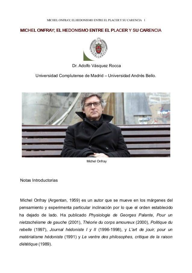 MICHEL ONFRAY; EL HEDONISMO ENTRE EL PLACER Y SU CARENCIA 1MICHEL ONFRAY; EL HEDONISMO ENTRE EL PLACER Y SU CARENCIAMICHEL...