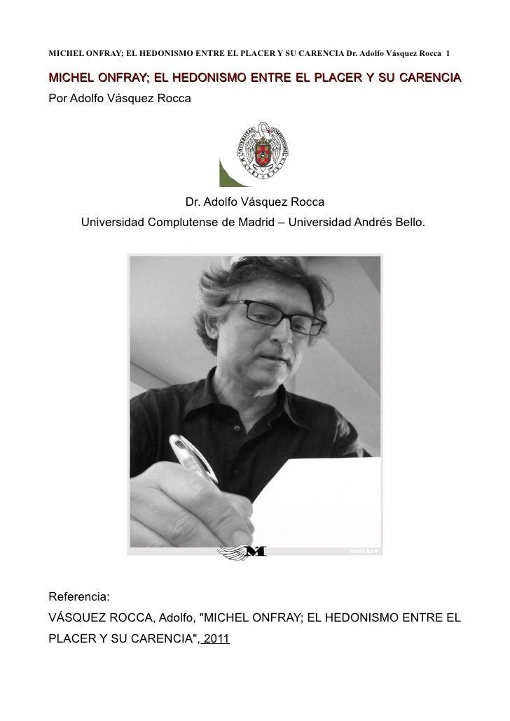 MICHEL ONFRAY; EL HEDONISMO ENTRE EL PLACER Y SU CARENCIA Dr. Adolfo Vásquez Rocca 1MICHEL ONFRAY; EL HEDONISMO ENTRE EL P...