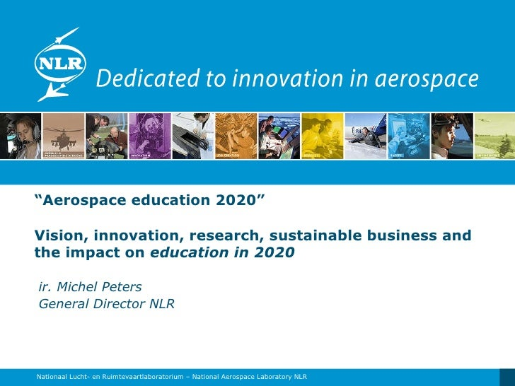 """"""" Aerospace education 2020""""  Vision, innovation, research, sustainable business and the impact o n  education in 2020 ir. ..."""