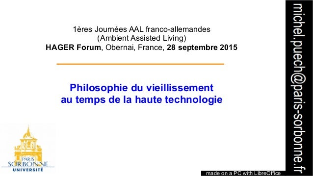 1 1ères Journées AAL franco-allemandes (Ambient Assisted Living) HAGER Forum, Obernai, France, 28 septembre 2015 Philosoph...