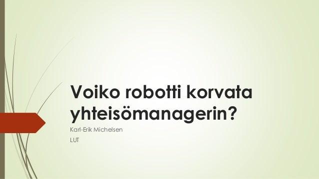 Voiko robotti korvata yhteisömanagerin? Karl-Erik Michelsen LUT