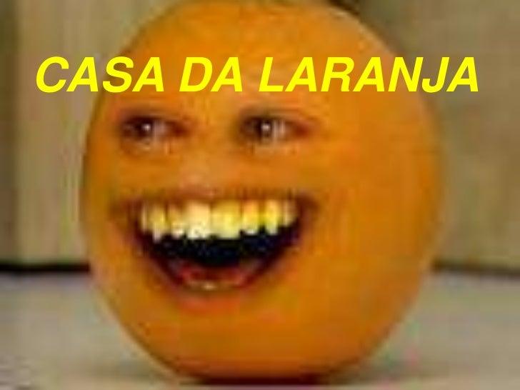 CASA DA LARANJA