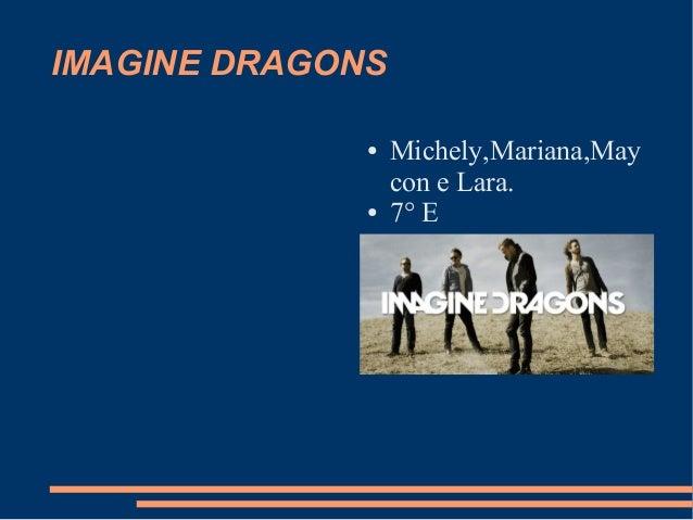 IMAGINE DRAGONS  ● Michely,Mariana,May  con e Lara.  ● 7° E