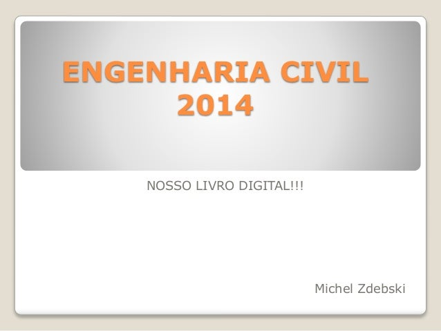 ENGENHARIA CIVIL  2014  NOSSO LIVRO DIGITAL!!!  Michel Zdebski