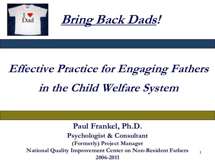 Bring Back Dads!<br />Effective Practice for Engaging Fathers <br />in the Child Welfare System<br />Paul Frankel, Ph.D.<b...