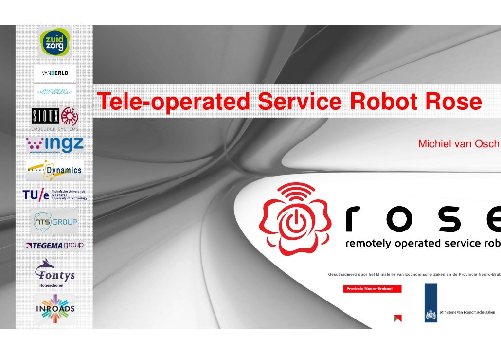 Tele-operated Service Robot Rose                                                             Michiel van Osch             ...