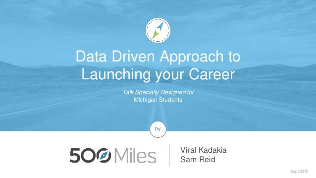 Talk Specially Designed for Michigan Students Sept 2015 Viral Kadakia Sam Reid by Data Driven Approach to Launching your C...