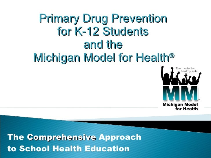 The  Comprehensive  Approach  to School Health Education Primary Drug Prevention  for K-12 Students  and the  Michigan Mod...