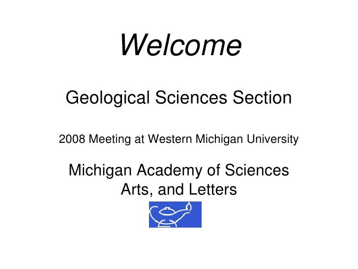 Welcome  Geological Sciences Section  2008 Meeting at Western Michigan University   Michigan Academy of Sciences         A...