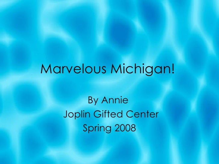 Marvelous Michigan!  By Annie  Joplin Gifted Center Spring 2008