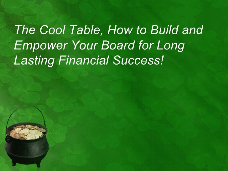 The Cool Table, How to Build andEmpower Your Board for LongLasting Financial Success!