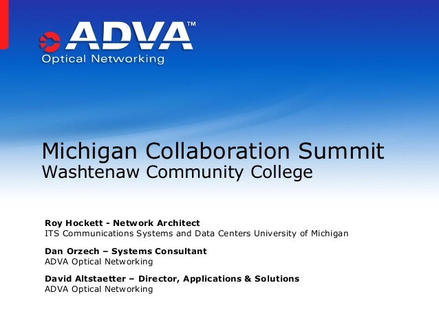 Michigan Collaboration SummitWashtenaw Community CollegeRoy Hockett - Network ArchitectITS Communications Systems and Data...