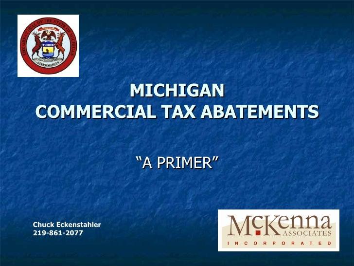 """MICHIGAN COMMERCIAL TAX ABATEMENTS """"A PRIMER"""" Chuck Eckenstahler 219-861-2077"""