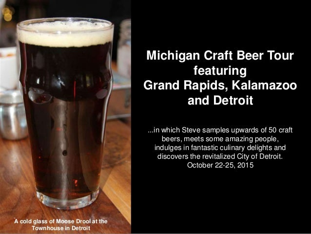 Michigan Craft Beer Tour featuring Grand Rapids, Kalamazoo and Detroit ...in which Steve samples upwards of 50 craft beers...