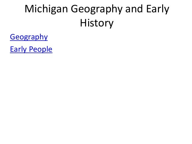 Michigan Geography and Early History Geography Early People