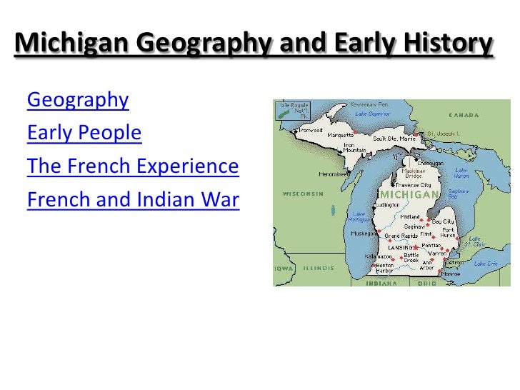 Michigan Geography and Early HistoryGeographyEarly PeopleThe French ExperienceFrench and Indian War