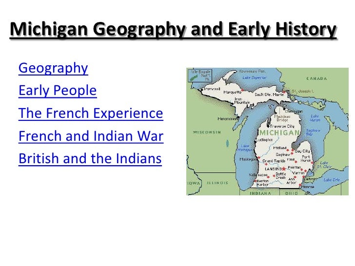 Michigan Geography and Early HistoryGeographyEarly PeopleThe French ExperienceFrench and Indian WarBritish and the Indians