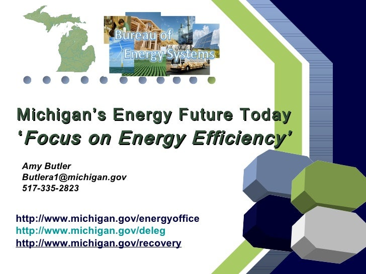 Michigan's Energy Future Today ' Focus on Energy Efficiency' http://www.michigan.gov/energyoffice http://www.michigan.gov/...