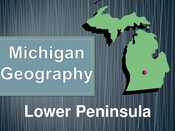 Michigan Geography<br />Lower Peninsula <br />