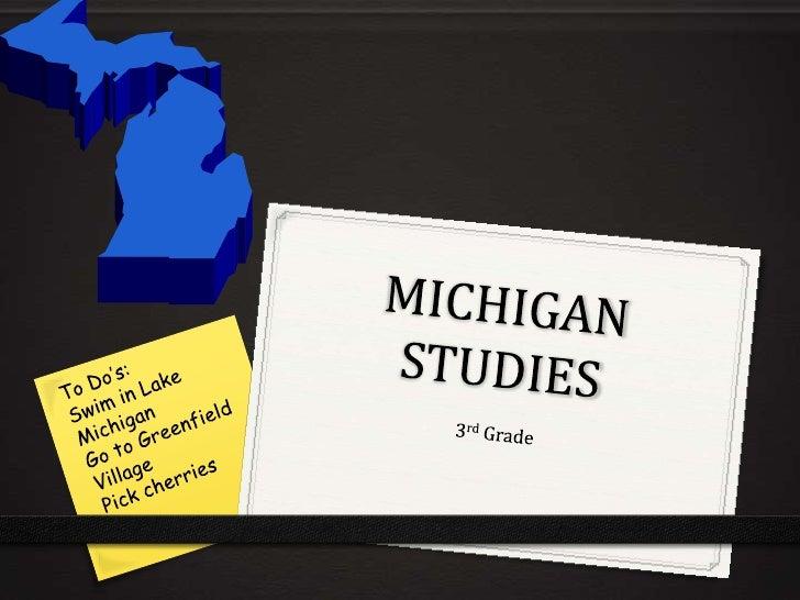 MICHIGAN STUDIES<br />3rd Grade<br />To Do's: <br />Swim in Lake Michigan<br />Go to Greenfield Village<br />Pick cherries...