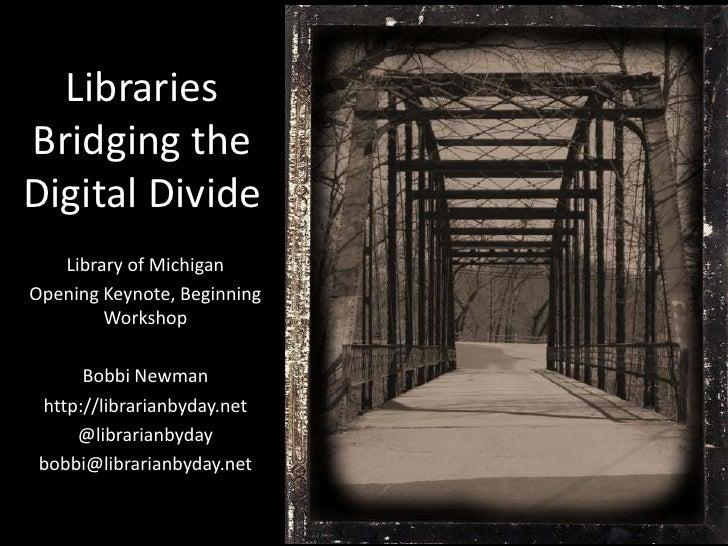 LibrariesBridging theDigital Divide   Library of MichiganOpening Keynote, Beginning        Workshop      Bobbi Newman http...