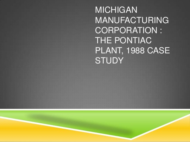 MICHIGANMANUFACTURINGCORPORATION :THE PONTIACPLANT, 1988 CASESTUDY
