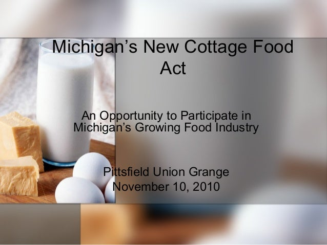 Michigan's New Cottage Food Act An Opportunity to Participate in Michigan's Growing Food Industry Pittsfield Union Grange ...