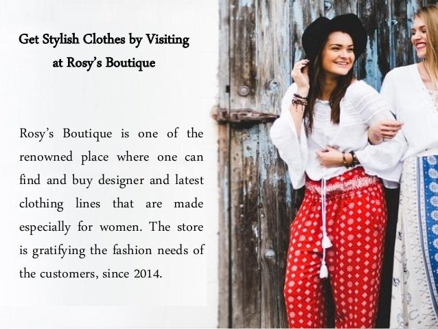 Get Stylish Clothes by Visiting at Rosy's Boutique Rosy's Boutique is one of the renowned place where one can find and buy...