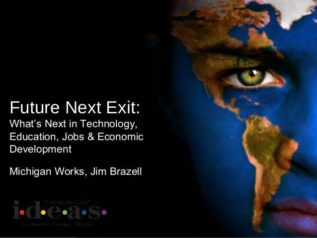 Future Next Exit: What's Next in Technology, Education, Jobs & Economic Development Michigan Works, Jim Brazell