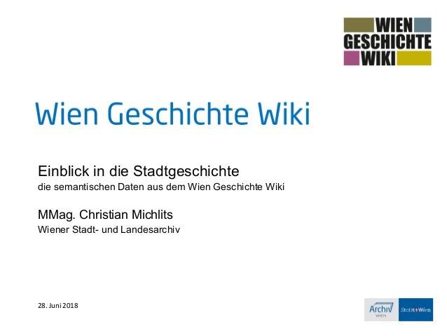 Einblick in die Stadtgeschichte die semantischen Daten aus dem Wien Geschichte Wiki MMag. Christian Michlits Wiener Stadt-...