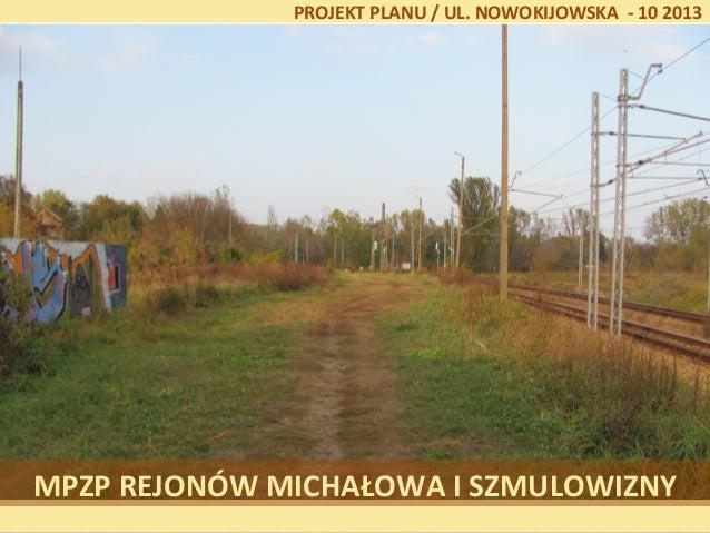 PROJEKT PLANU / UL. NOWOKIJOWSKA - 10 2013  MPZP REJONÓW MICHAŁOWA I SZMULOWIZNY
