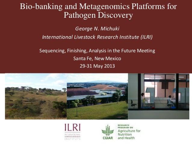Bio-banking and Metagenomics Platforms forPathogen DiscoveryGeorge N. MichukiInternational Livestock Research Institute (I...