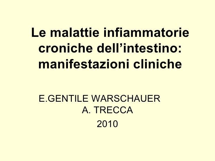 Le malattie infiammatorie croniche dell'intestino: manifestazioni cliniche E.GENTILE WARSCHAUER  A. TRECCA 2010