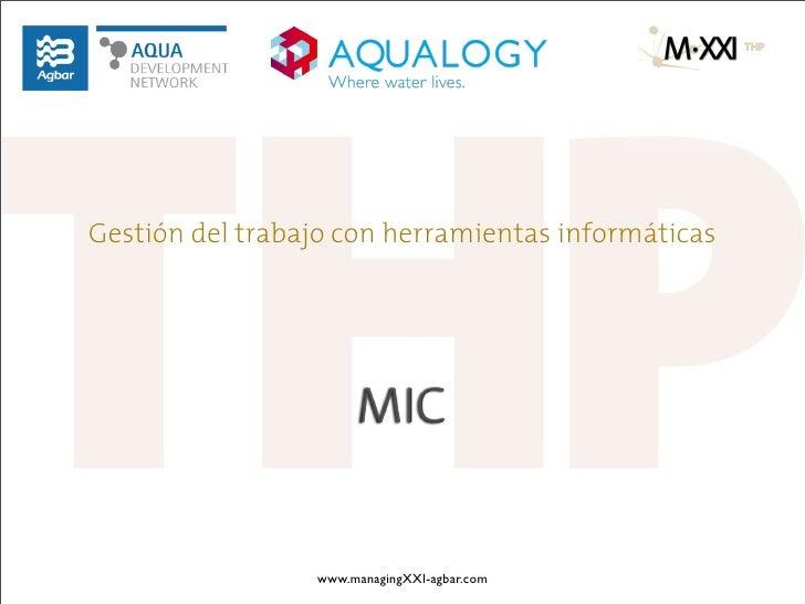 Gestión del trabajo con herramientas informáticas                       MIC                 www.managingXXI-agbar.com
