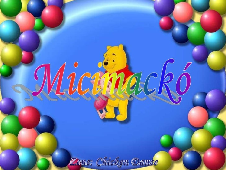 Micimackó<br />Zene: ChickenDance<br />