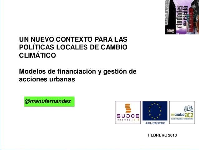 UN NUEVO CONTEXTO PARA LASPOLÍTICAS LOCALES DE CAMBIOCLIMÁTICO>>Modelos de financiación y gestión deacciones urbanas @manu...