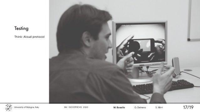 Testing Think-Aloud protocol University of Bologna, Italy EAI GOODTECHS 2020 M. Bosello G. Delnevo S. Mirri 17/19